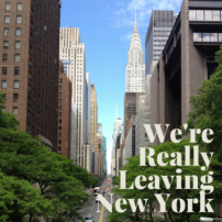 Some News. We're REALLY REALLY Leaving New York City!